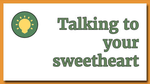 Talking to your sweetheart